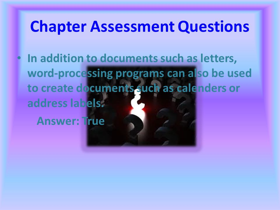 Chapter Assessment Questions The term editing refers to revising or reorganizing the text in a document. Answer: True