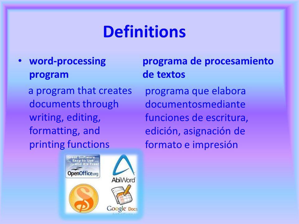 Definitions word-processing program a program that creates documents through writing, editing, formatting, and printing functions programa de procesamiento de textos programa que elabora documentosmediante funciones de escritura, edición, asignación de formato e impresión