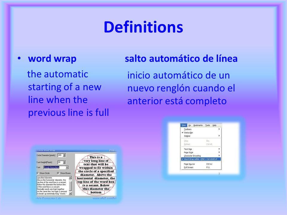 Definitions word wrap the automatic starting of a new line when the previous line is full salto automático de línea inicio automático de un nuevo renglón cuando el anterior está completo