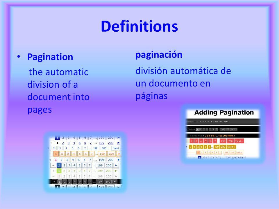Definitions Pagination the automatic division of a document into pages paginación división automática de un documento en páginas