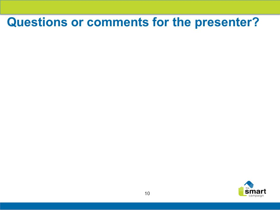 10 Questions or comments for the presenter