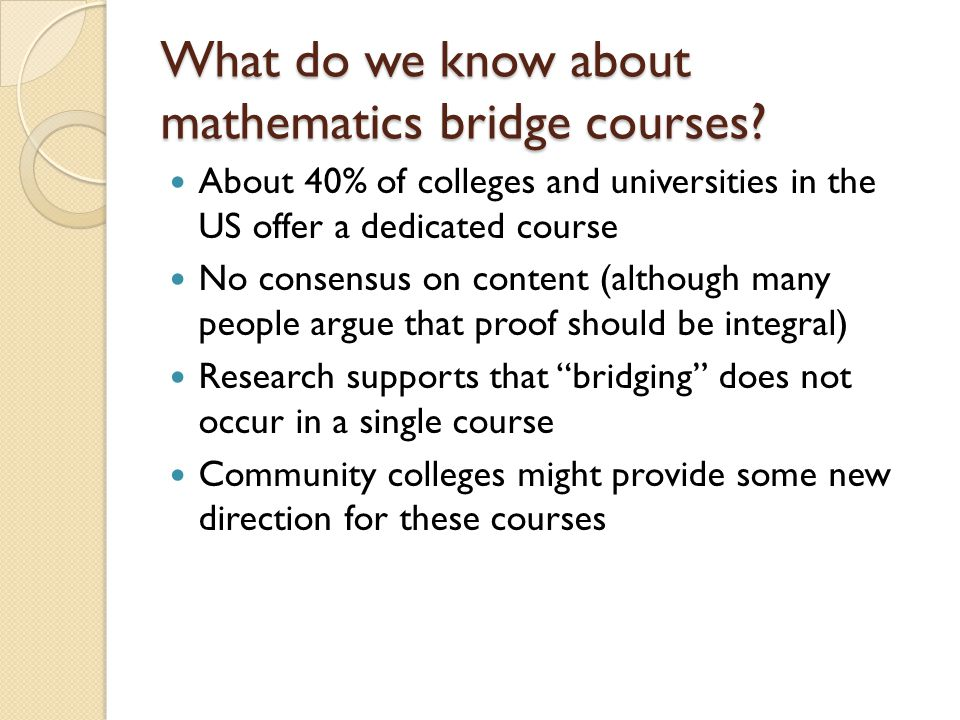 My dissertation area: What are the challenges and opportunities associated with developing and sustaining a mathematics bridge course in a community c