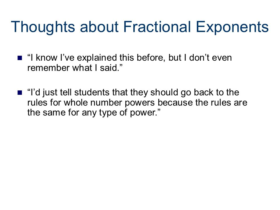 "Results: Thinking about Exponents When simplifying expressions with integer exponents, Ben said: ""the exponent tells you the number of base numbers to"