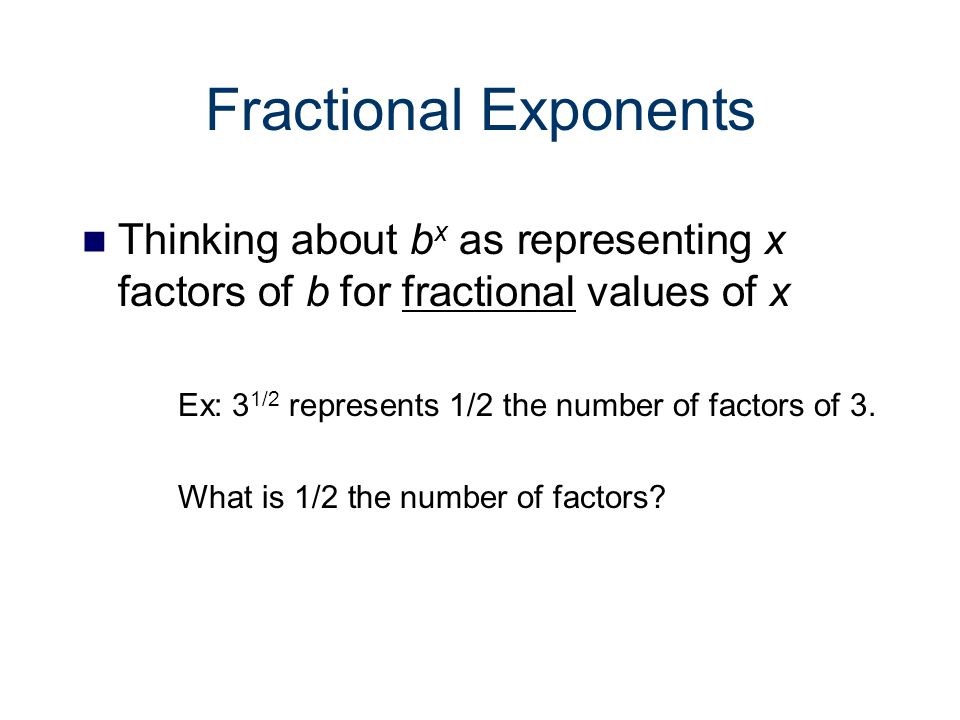 Thoughts about Fractional Exponents I know I've explained this before, but I don't even remember what I said. I'd just tell students that they should go back to the rules for whole number powers because the rules are the same for any type of power.