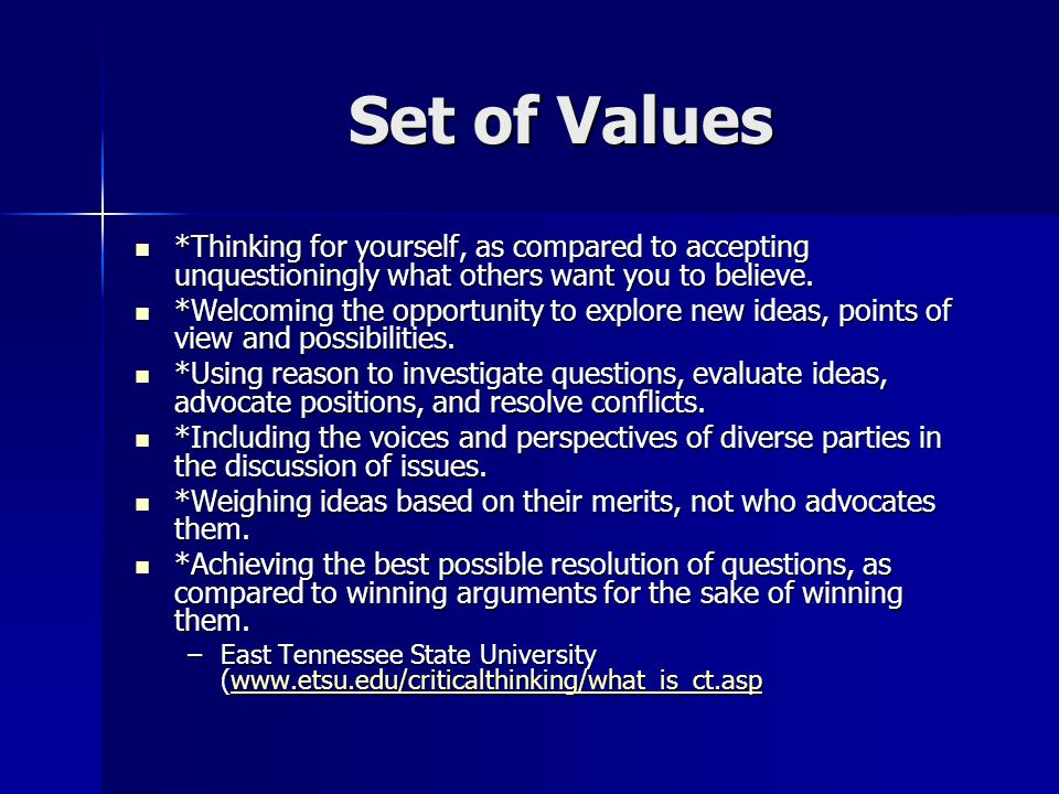 Set of Values *Thinking for yourself, as compared to accepting unquestioningly what others want you to believe.