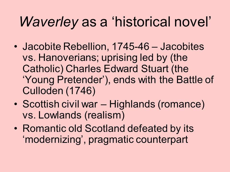 Waverley as a 'historical novel' Jacobite Rebellion, 1745-46 – Jacobites vs.