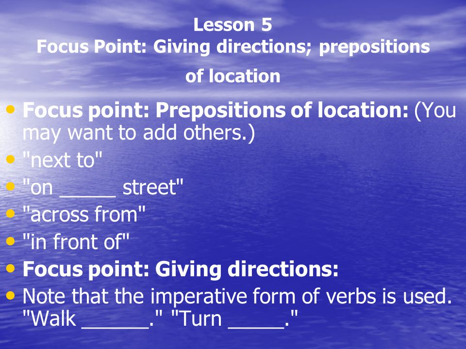 Lesson 5 Focus Point: Giving directions; prepositions of location Focus point: Prepositions of location: (You may want to add others.)