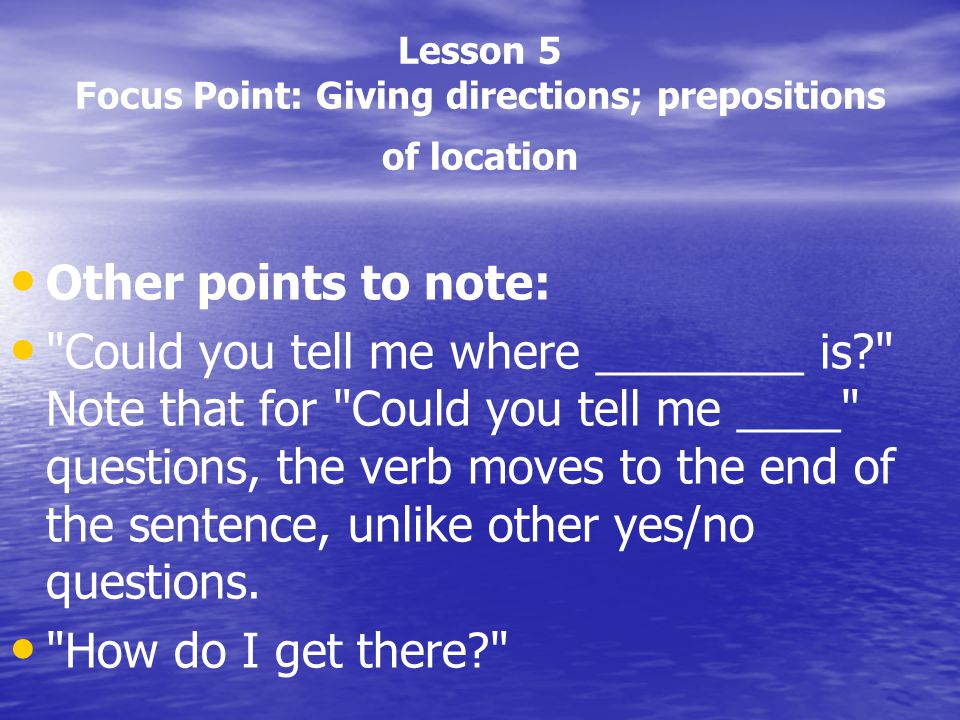 Lesson 5 Focus Point: Giving directions; prepositions of location Other points to note: