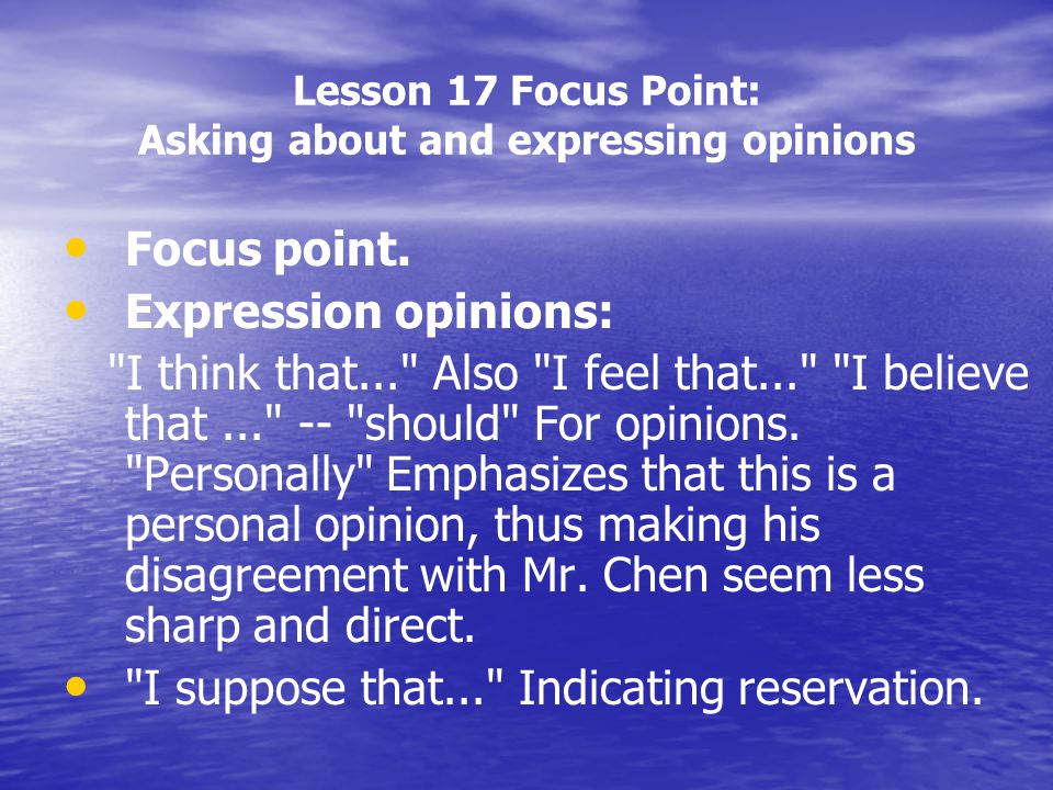 Lesson 17 Focus Point: Asking about and expressing opinions Focus point. Expression opinions: