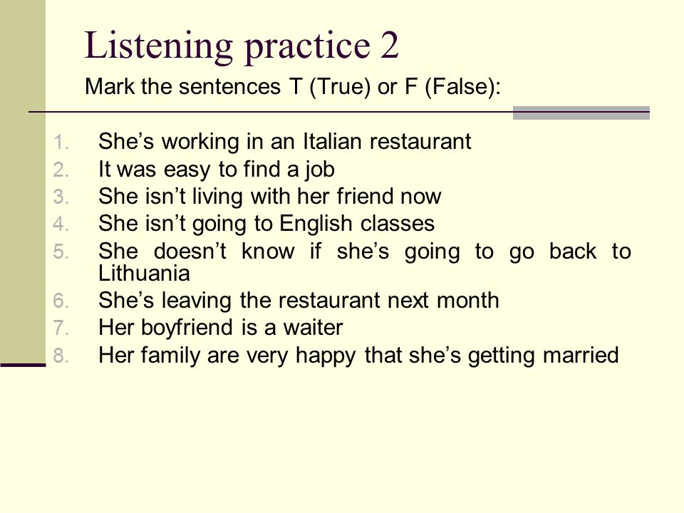 Listening practice 2 Mark the sentences T (True) or F (False): 1.