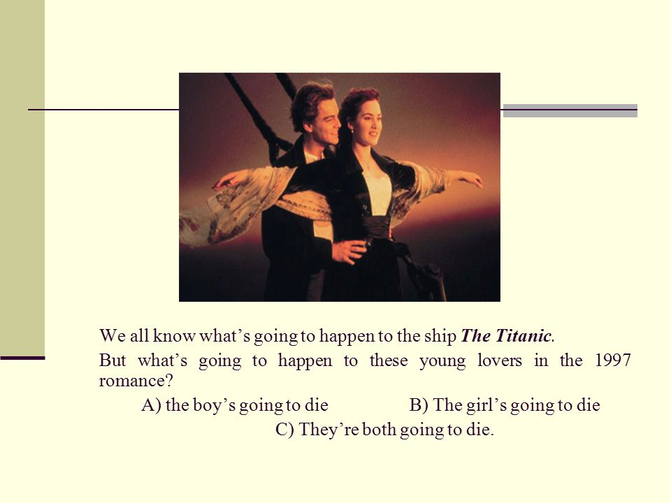 We all know what's going to happen to the ship The Titanic.
