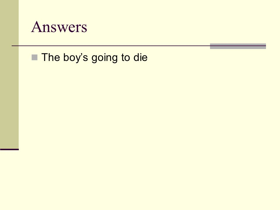 Answers The boy's going to die