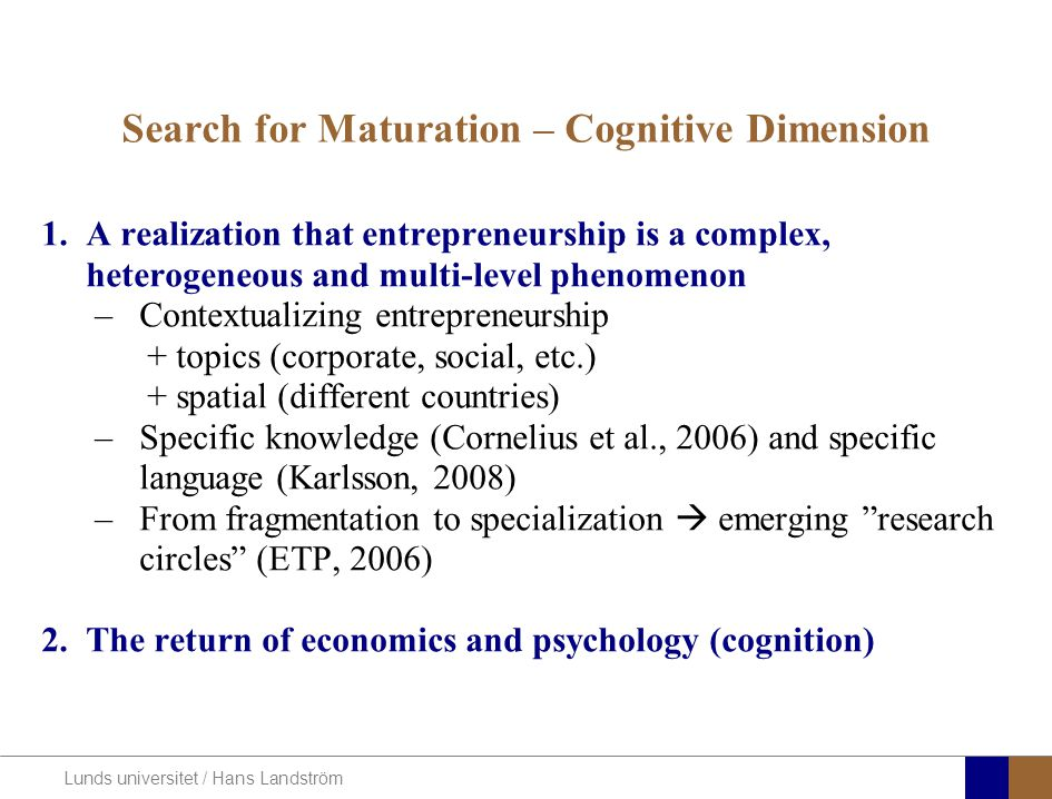 Lunds universitet / Hans Landström Search for Maturation – Cognitive Dimension 1.A realization that entrepreneurship is a complex, heterogeneous and m