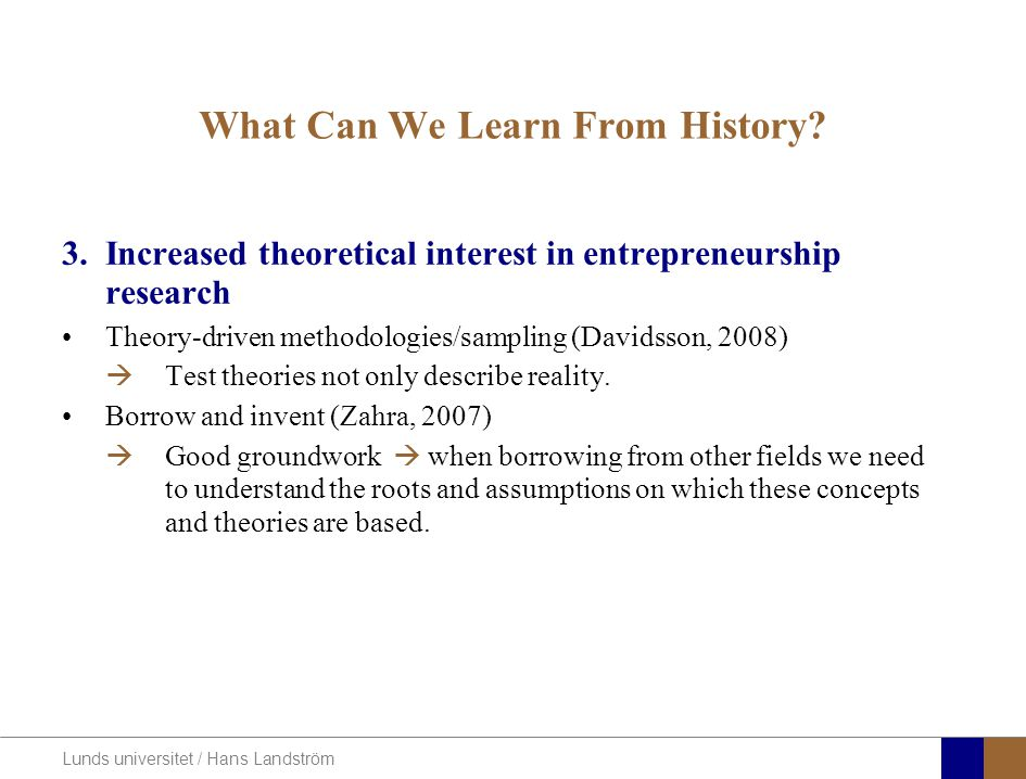 Lunds universitet / Hans Landström What Can We Learn From History? 3.Increased theoretical interest in entrepreneurship research Theory-driven methodo