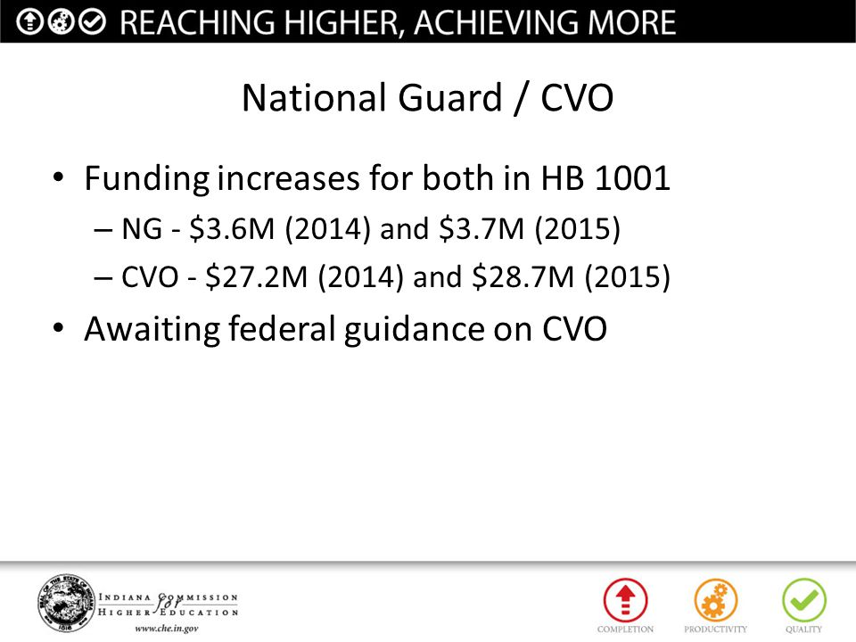National Guard / CVO Funding increases for both in HB 1001 – NG - $3.6M (2014) and $3.7M (2015) – CVO - $27.2M (2014) and $28.7M (2015) Awaiting feder