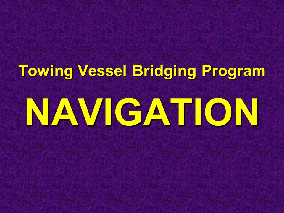 Towing Vessel Bridging Program NAVIGATION