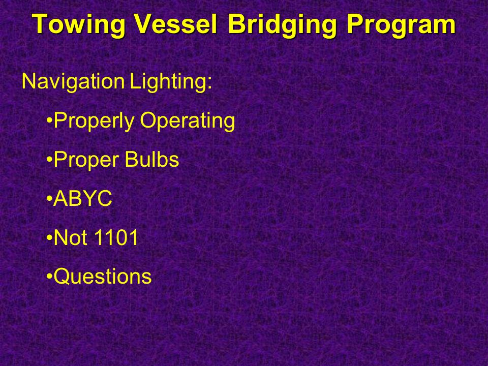 Towing Vessel Bridging Program Navigation Lighting: Properly Operating Proper Bulbs ABYC Not 1101 Questions