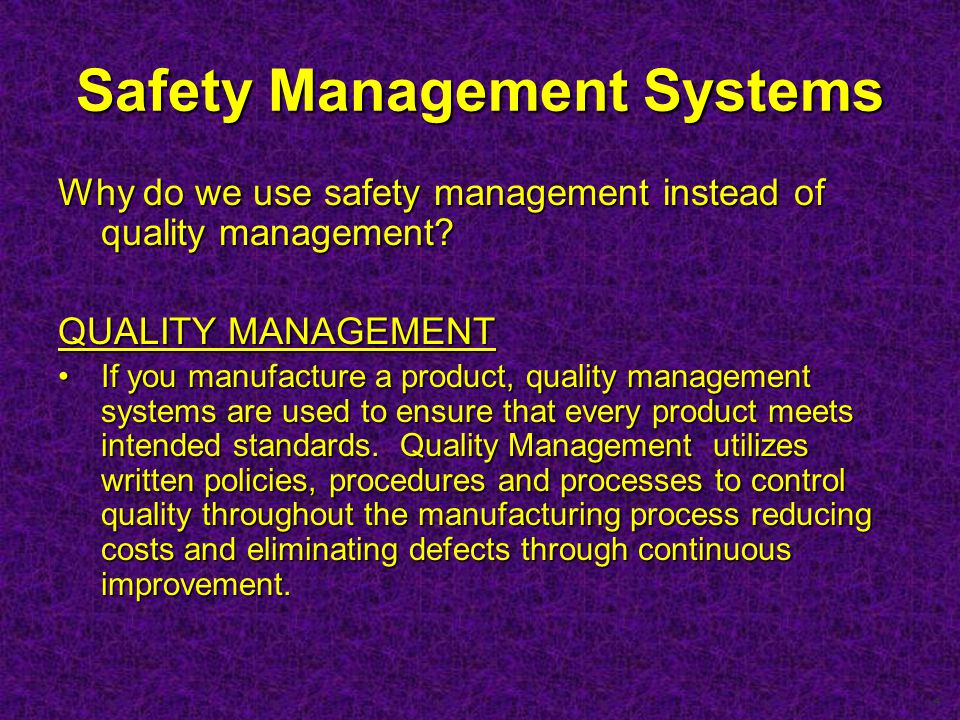 4 Safety Management Systems Why do we use safety management instead of quality management.