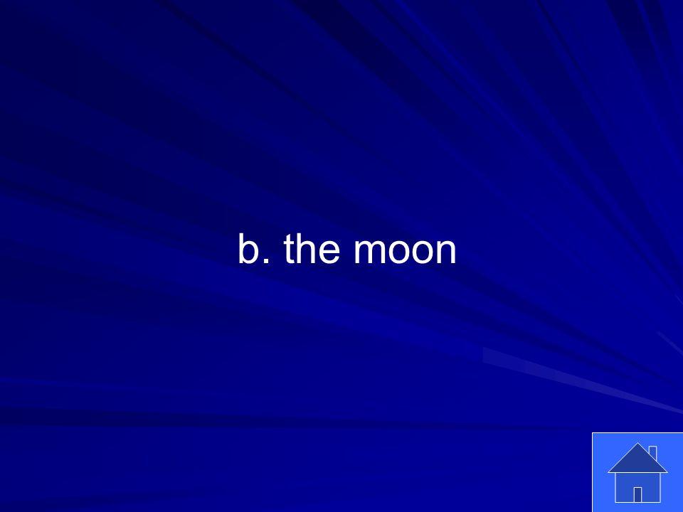 11 b. the moon