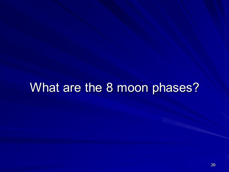 20 What are the 8 moon phases