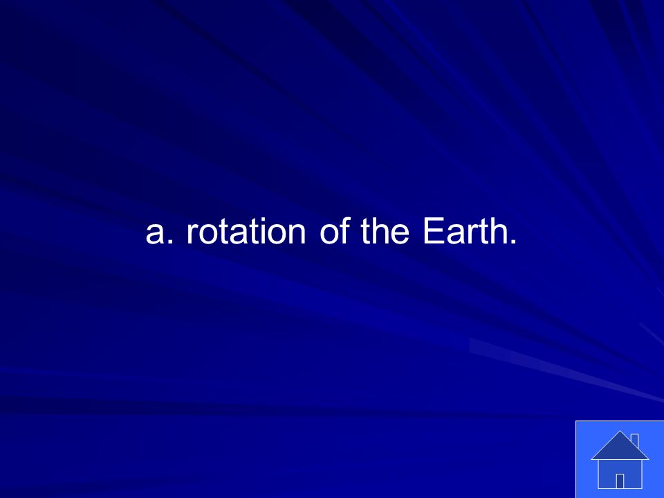 27 a. rotation of the Earth.