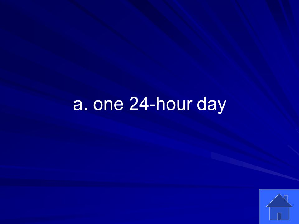 3 a. one 24-hour day