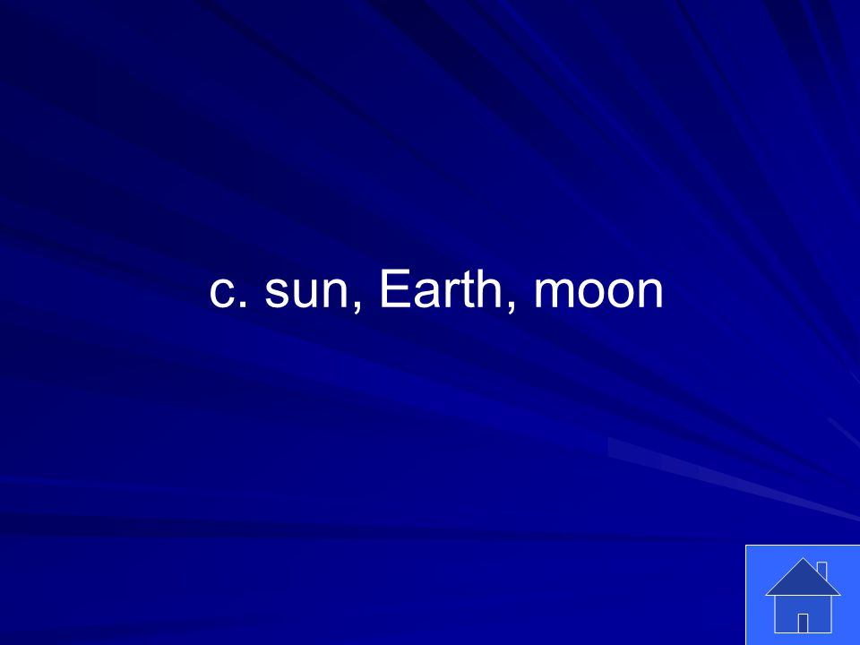 43 c. sun, Earth, moon