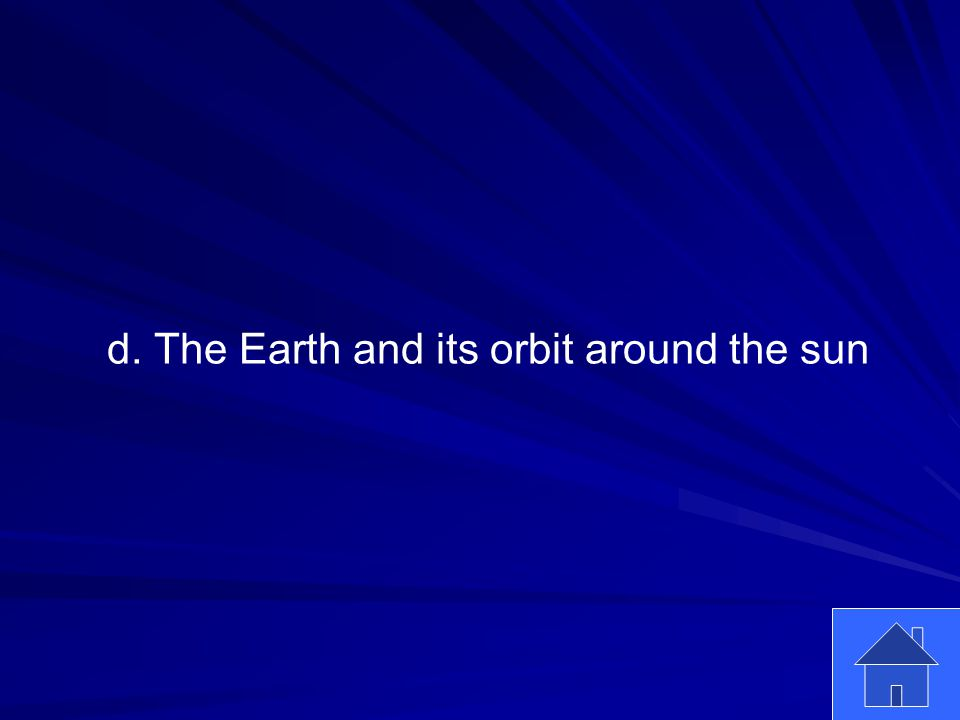 5 d. The Earth and its orbit around the sun