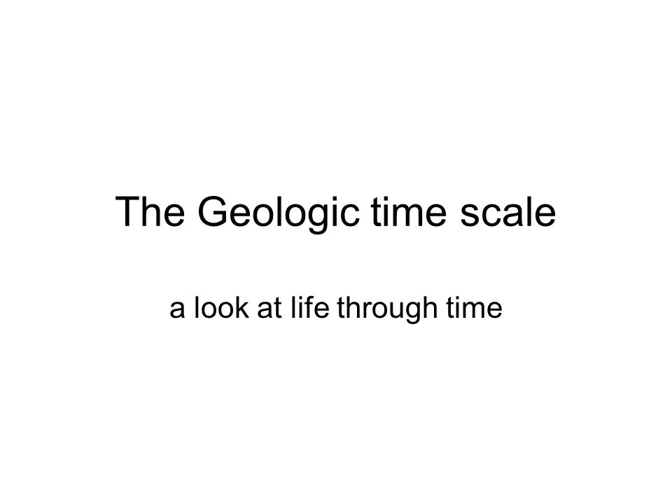 The Geologic time scale a look at life through time