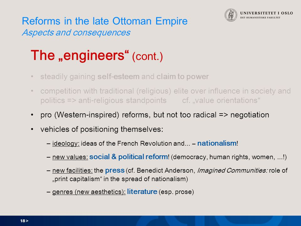 """18 > Reforms in the late Ottoman Empire Aspects and consequences The """"engineers (cont.) steadily gaining self-esteem and claim to power competition with traditional (religious) elite over influence in society and politics => anti-religious standpoints cf."""