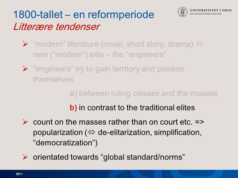 "22 > 1800-tallet – en reformperiode Litterære tendenser  ""modern"" literature (novel, short story, drama)  new (""modern"") elite – the ""engineers""  """