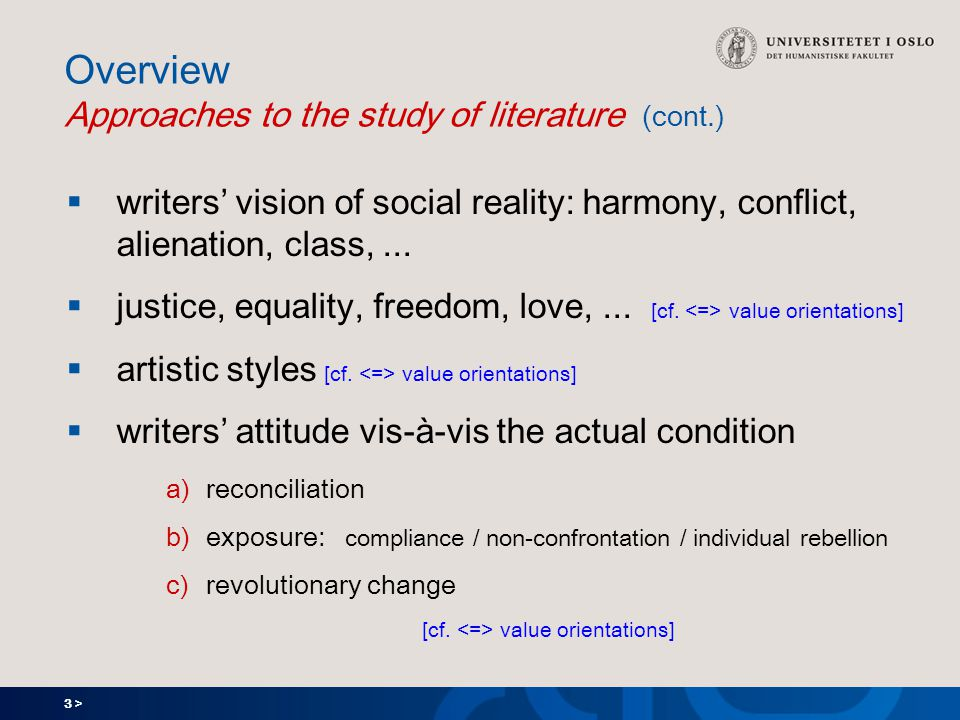 3 > Overview Approaches to the study of literature (cont.)  writers' vision of social reality: harmony, conflict, alienation, class,...  justice, eq
