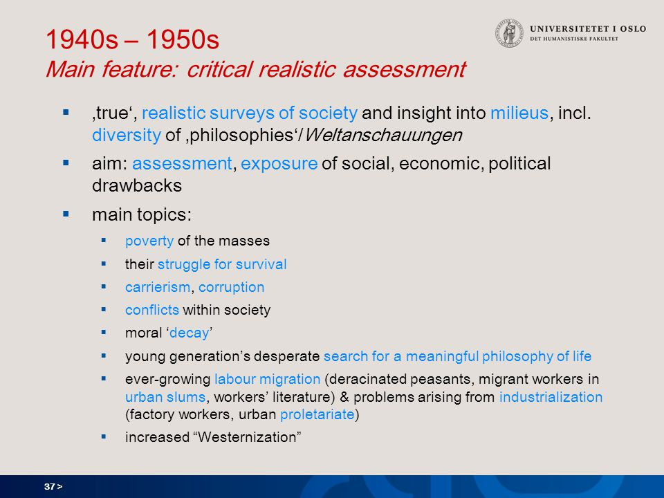 37 > 1940s – 1950s Main feature: critical realistic assessment  'true', realistic surveys of society and insight into milieus, incl.