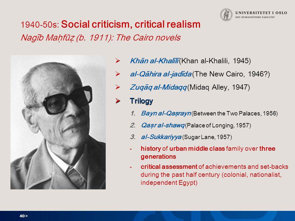 40 > 1940-50s: Social criticism, critical realism Nagīb Maḥfūẓ (b.