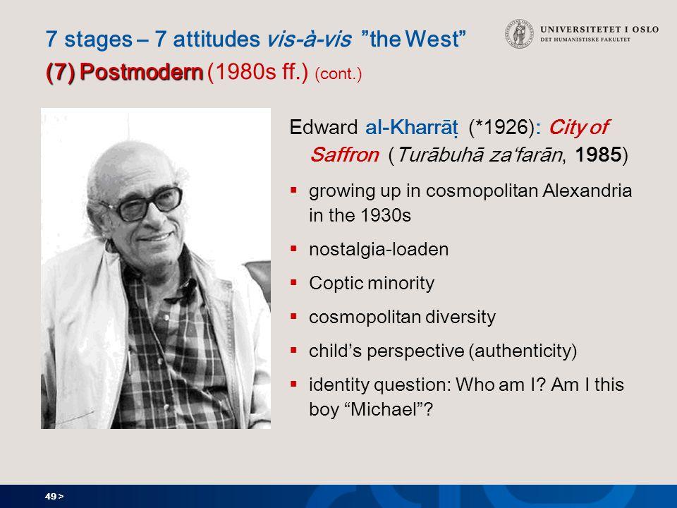 49 > Edward al-Kharrāṭ (*1926): City of Saffron (Turābuhā za'farān, 1985)  growing up in cosmopolitan Alexandria in the 1930s  nostalgia-loaden  Coptic minority  cosmopolitan diversity  child's perspective (authenticity)  identity question: Who am I.