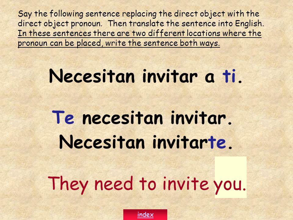Necesitan invitar a ti. Te necesitan invitar. Necesitan invitarte.