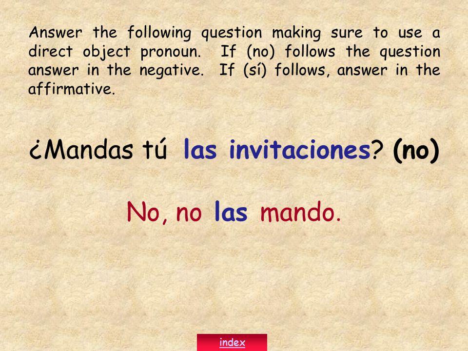 ¿Mandas tú las invitaciones. (no) No, no las mando.