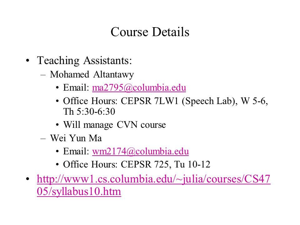 Instructor Julia Hirschberg –CEPSR 705, julia@cs.columbia.edu –Focus: Spoken Language Processing –Lab: The Speech Lab, CEPSR 7LW3-AThe Speech Lab –Res