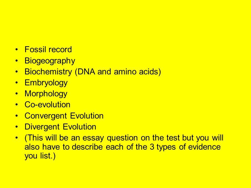 Fossil record Biogeography Biochemistry (DNA and amino acids) Embryology Morphology Co-evolution Convergent Evolution Divergent Evolution (This will b