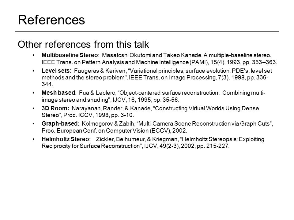 Other references from this talk Multibaseline Stereo: Masatoshi Okutomi and Takeo Kanade.