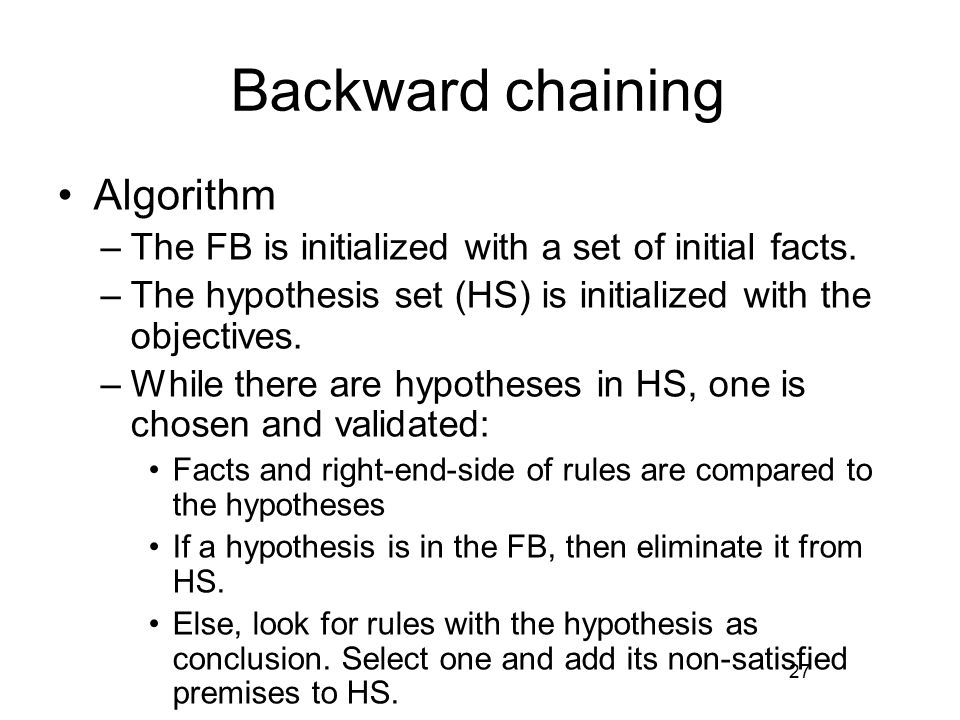 Backward chaining Algorithm –The FB is initialized with a set of initial facts.