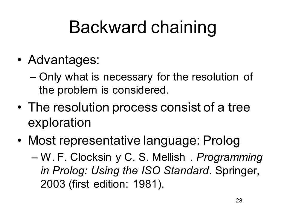 Backward chaining Advantages: –Only what is necessary for the resolution of the problem is considered.