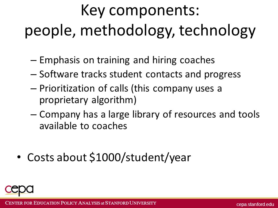 cepa.stanford.edu C ENTER FOR E DUCATION P OLICY A NALYSIS at S TANFORD U NIVERSITY Key components: people, methodology, technology – Emphasis on trai