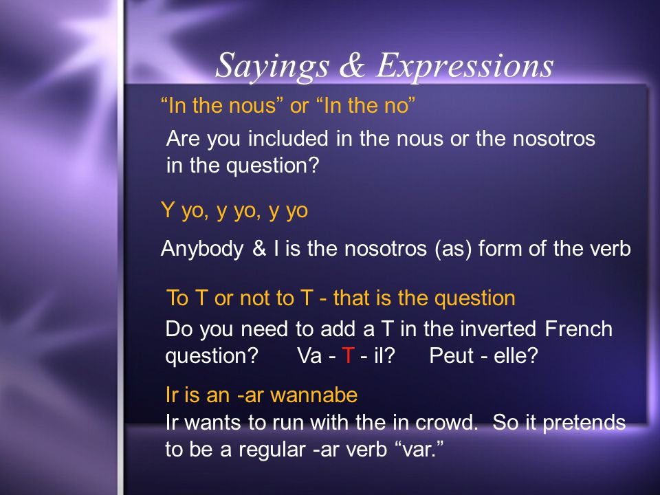 """Sayings & Expressions """"In the nous"""" or """"In the no"""" Are you included in the nous or the nosotros in the question? Y yo, y yo, y yo To T or not to T - t"""