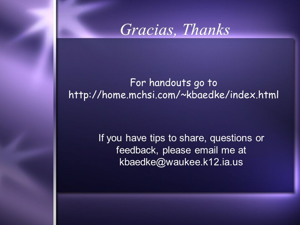 Gracias, Thanks For handouts go to http://home.mchsi.com/~kbaedke/index.html If you have tips to share, questions or feedback, please email me at kbae