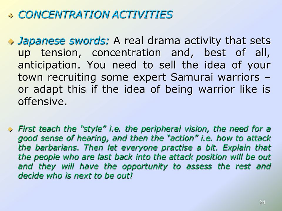  CONCENTRATION ACTIVITIES  Japanese swords: A real drama activity that sets up tension, concentration and, best of all, anticipation.