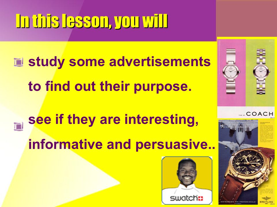 You will also become aware of advertising in our daily lives.