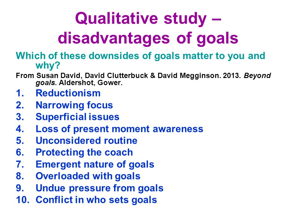 Qualitative study – disadvantages of goals Which of these downsides of goals matter to you and why.