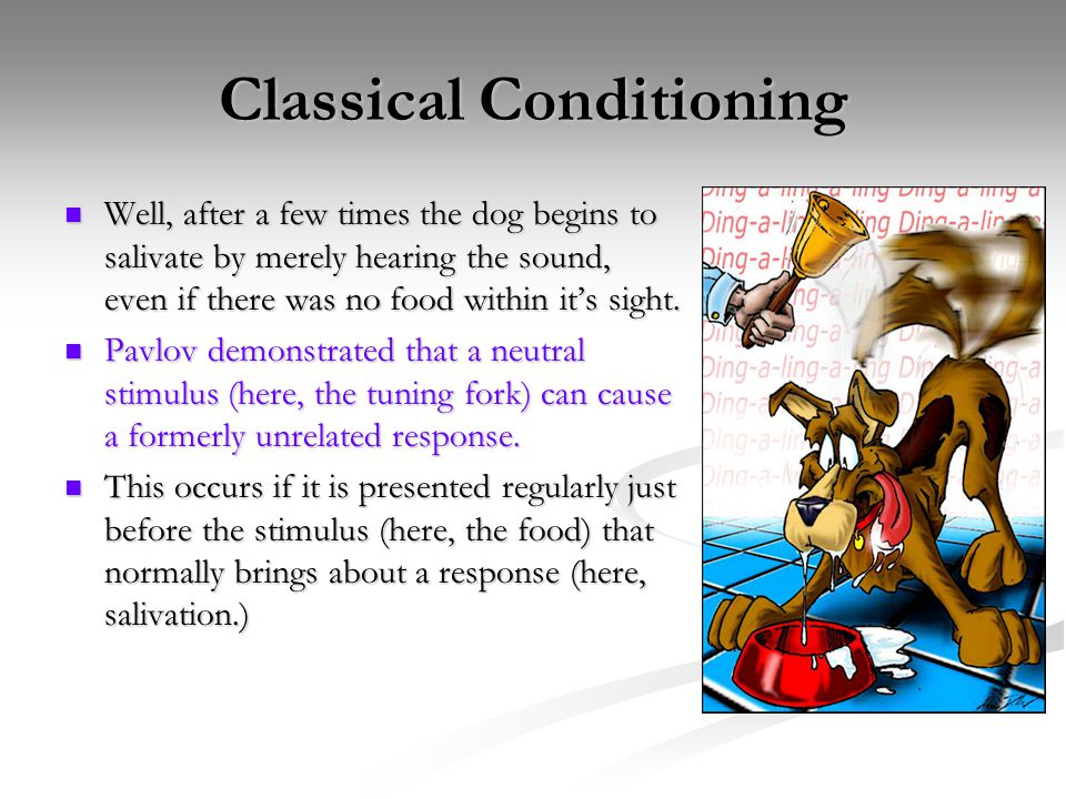 Classical Conditioning According to Pavlov, every human or animal has a set of unconditional or involuntary responses.