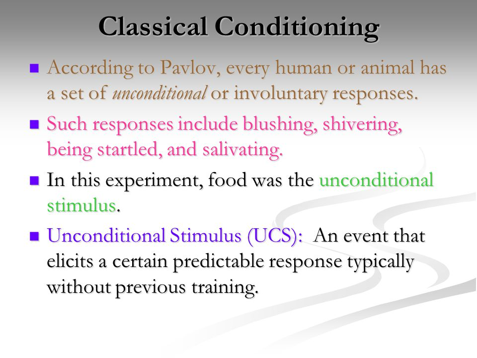 Classical Conditioning A few other important things: A few other important things: Unconditioned Response (UCR): An organism's automatic (or neutral) reaction to a stimulus.